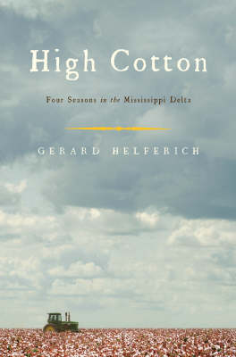 High Cotton: Four Seasons in the Mississippi Delta (Hardback)