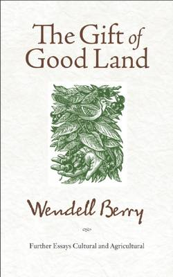 The Gift of Good Land: Further Essays Cultural and Agricultural (Paperback)