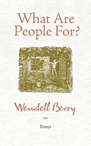 What Are People For?: Essays (Paperback)