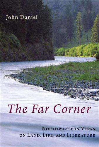 The Far Corner: Northwestern Views on Land, Life, and Literature (Hardback)