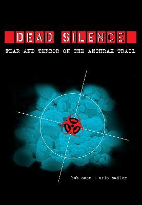 Dead Silence: Fear and Terror on the Anthrax Trail (Hardback)
