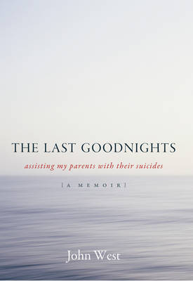 The Last Goodnights: Assisting My Parents with Their Suicides (Paperback)