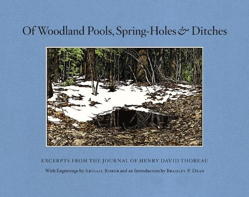 Of Woodland Pools, Spring-Holes and Ditches: Excerpts from the Journal of Henry David Thoreau (Hardback)