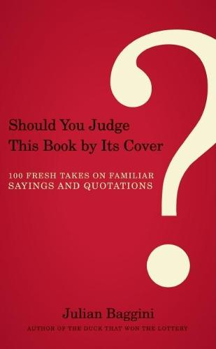 Should You Judge This Book by Its Cover?: 100 Fresh Takes on Familiar Sayings and Quotations (Paperback)