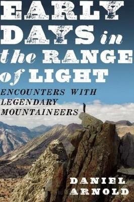 Early Days in the Range of Light: Encounters with Legendary Mountaineers (Paperback)