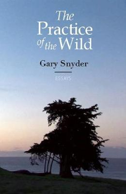 The Practice of the Wild: With a New Preface by the Author (Paperback)