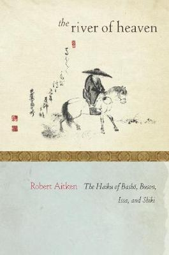 The River of Heaven: The Haiku of Basho, Buson, Issa, and Shiki (Paperback)