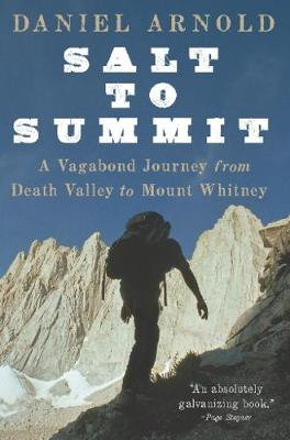 Salt to Summit: A Vagabond Journey from Death Valley to Mount Whitney (Paperback)