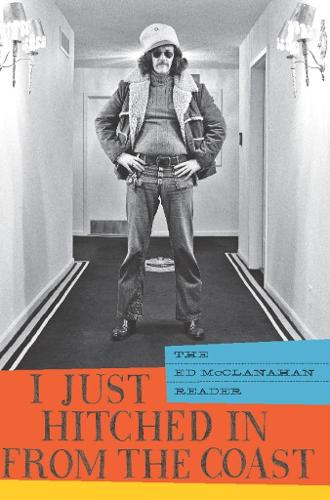 I Just Hitched in from the Coast: The Ed McClanahan Reader (Paperback)