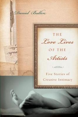 The Love Lives of the Artists: Five Stories of Creative Intimacy (Hardback)