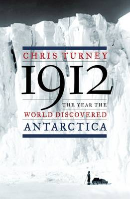 1912: The Year the World Discovered Antarctica (Hardback)