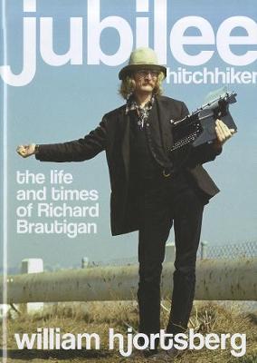 Jubilee Hitchhiker: The Life and Times of Richard Brautigan (Hardback)
