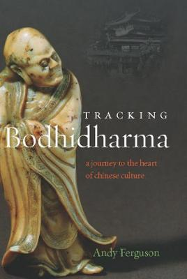 Tracking Bodhidharma: A Journey to the Heart of Chinese Culture (Hardback)