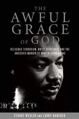 The Awful Grace of God: Religious Terrorism, White Supremacy, and the Unsolved Murder of Martin Luther King, Jr. (Hardback)