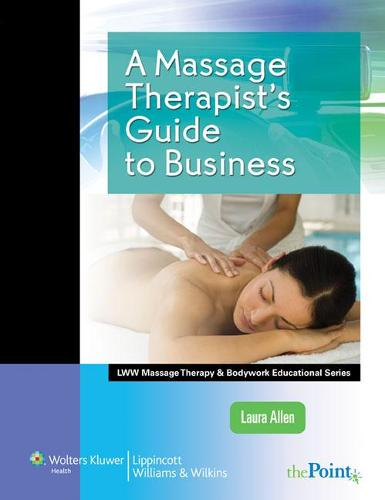 A Massage Therapist's Guide to Business - LWW Massage Therapy and Bodywork Educational Series (Paperback)