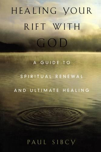Healing Your Rift with God: A Guide to Spiritual Renewal and Ultimate Healing (Paperback)