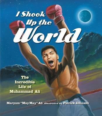 I Shook Up the World: The Incredible Life of Muhammad Ali (Hardback)