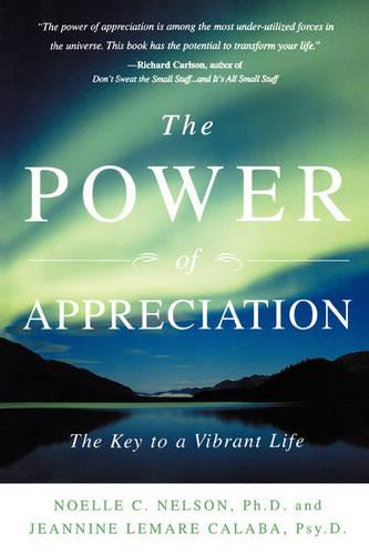 The Power of Appreciation: The Key to a Vibrant Life (Paperback)