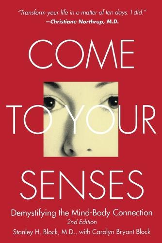 Come to Your Senses: Demystifying the Mind Body Connection (Paperback)