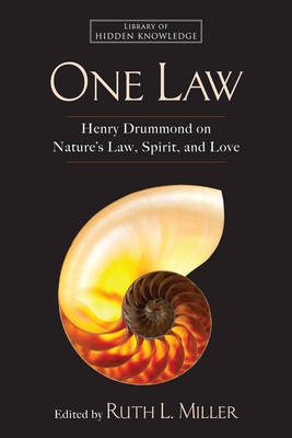 One Law: Henry Drummond on Nature's Law, Spirit, and Love - Library of Hidden Knowledge (Hardback)