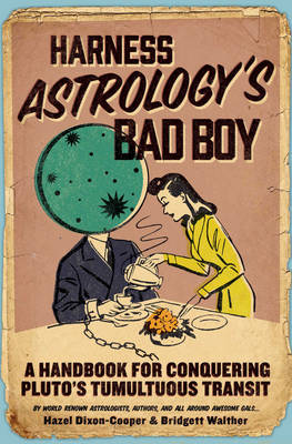 Harness Astrology's Bad Boy: A Handbook for Conquering Pluto's Tumultuous Transit (Paperback)