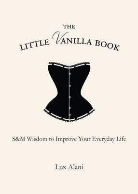 The Little Vanilla Book: S&M Wisdom to Improve Your Everyday Life (Hardback)