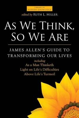 As We Think, So We are: James Allen's Guide to Transforming Our Lives (Paperback)