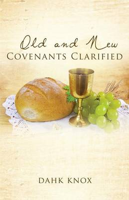 Old and New Covenants Clarified (Paperback)