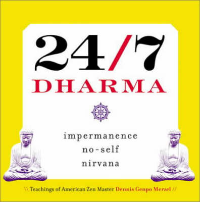 24/7 Dharma: Impermanence, No-self, Nirvana (Hardback)