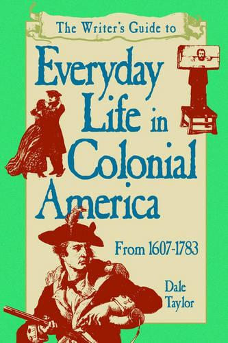 The Writer's Guide to Everyday Life in Colonial America, 1607-1783 (Paperback)