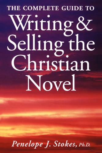 Complete Guide to Writing and Selling the Christian Novel (Paperback)