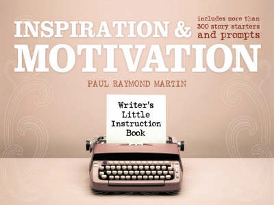 Inspiration and Motivation: Includes More Than 300 Story Starters and Prompts - Writer's Little Instruction Book S. (Paperback)