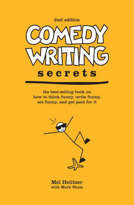 Comedy Writing Secrets: How to Think Funny, Write Funny, Act Funny and Get Paid for it (Paperback)