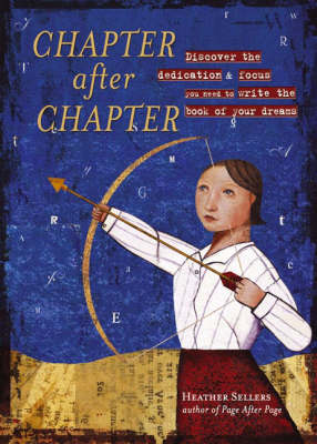 Chapter After Chapter: Discover the Dedication and Focus You Need to Write the Book of Your Dreams (Hardback)