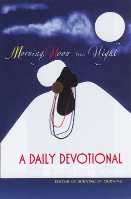Morning, Noon And Night: A Daily Devotional (Paperback)