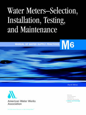 M6, Water Meters - Selection, Installation, Testing, and Matinenance (Paperback)