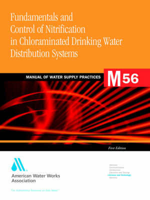Fundamentals and Control of Nitrification in Chloraminated Drinking Water Distribution Systems (M56) (Paperback)