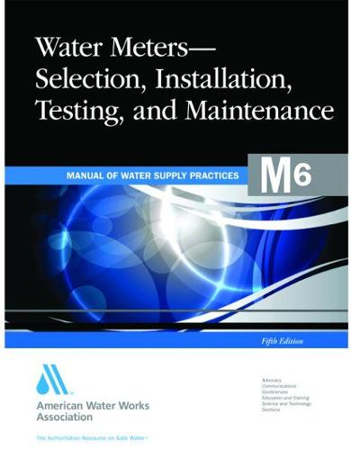 M6 Water Meters - Selection, Installation, Testing and Maintenance - Manual of Water Supply Practices (Paperback)
