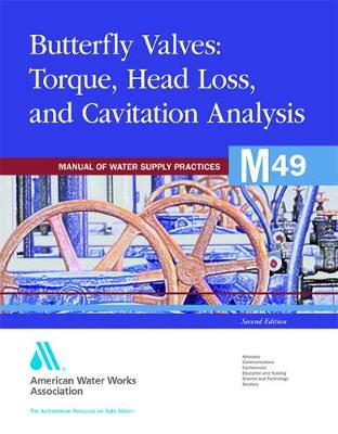 M49 Butterfly Valves: Torque, Head Loss, and Cavitation Analysis - Manual of Water Supply Practices (Paperback)