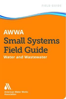 AWWA Small Systems Field Guide: Water and Wastewater (Paperback)