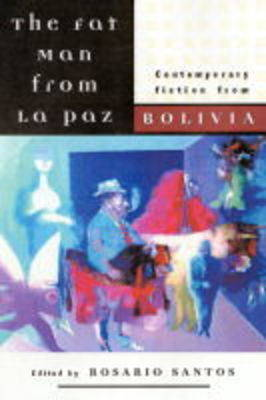 The Fat Man From La Paz: Contemporary Fiction from Bolivia (Paperback)