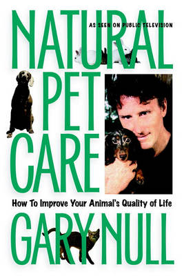 Natural Pet Care: How to Improve Your Animal's Quality of Life (Paperback)