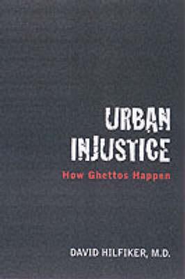 Urban Injustice: Why Ghettos Happen (Hardback)