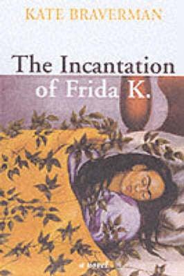 The Incantation Of Frida K. (Hardback)