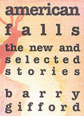 American Falls: The New and Selected Stories (Hardback)