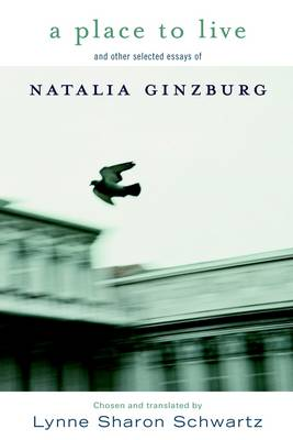 A Place To Live: And Other Selected Essays of Natalia Ginzburg (Hardback)