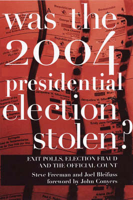 Was The 2004 Presidential Election Stolen?: Exit Polls, Election Fraud, and the Official Count (Paperback)