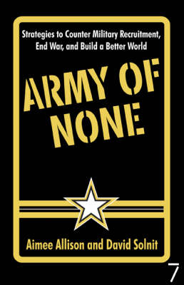 Army Of None: Strategies to Counter Military Recruitment, End War and Build a Better World (Paperback)