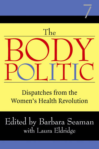 The Body Politic: Dispatches from the Women's Health Revolution (Paperback)