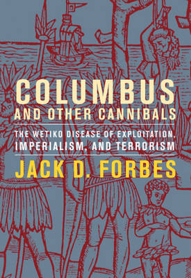 Columbus And Other Cannibals: The Wetiko Disease of Exploitation, Imperialism and Terrorism (Paperback)